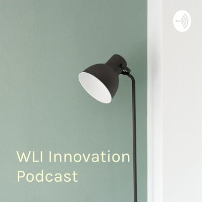 WLI Innovation Podcast: what does it mean to be innovative?
