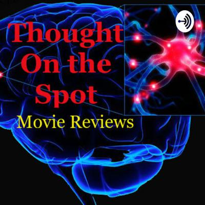 Thought on the Spot Movie Reviews