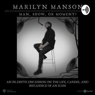 Marilyn Manson: Man, Show, or Moment