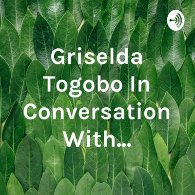 Griselda Togobo In Conversation With...
