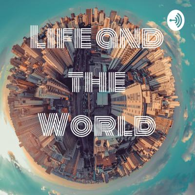 Life and the World