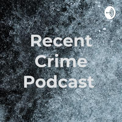 Recent Crime Podcast