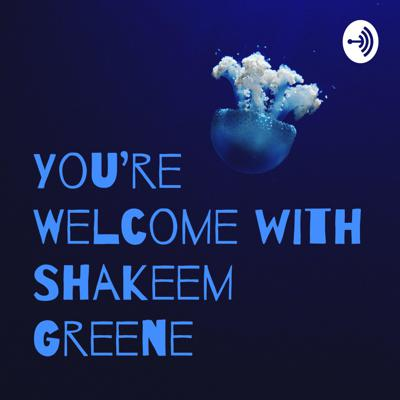 You're Welcome with Shakeem Greene