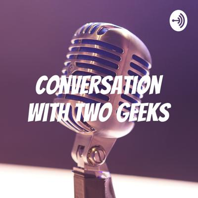 A Conversation With Two Geeks