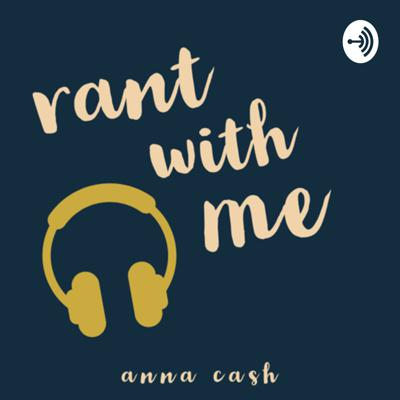Rant With Me- Anna Cash