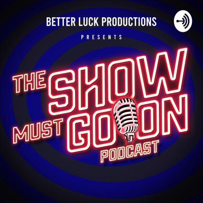 The Show Must Go On Podcast