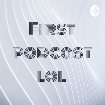 First podcast lol