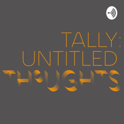 Tally: Untitled Thoughts