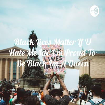 Black Lices Matter If U Hate Me Idc I'm Proud To Be Black Im A Queen