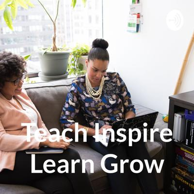 Teach Inspire Learn Grow