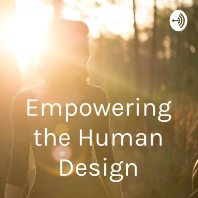 Empowering the Human Design