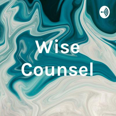 Wise Counsel: The Podcast