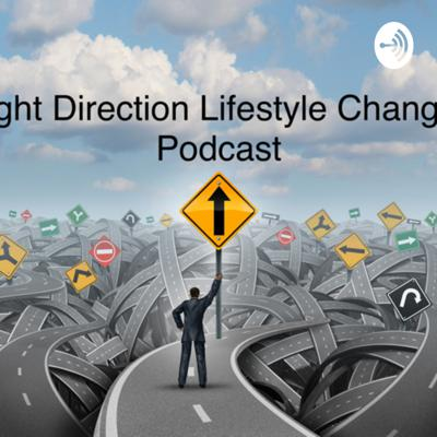 Right Direction Lifestyle Changes Podcast brings hope to those who are in need of that extra push in life. ReNewing Your Mind, Body, & Soul. We address Health Issues, Wellness, Lifestyle Changes, Segments For Youth, Segments For Families, World Events, Current Events, And News.  Support this podcast: https://anchor.fm/rdlc/support
