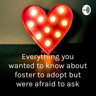 Everything you wanted to know about foster to adopt but were afraid to ask