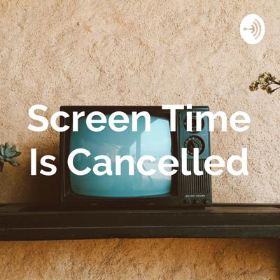 Screen Time Is Cancelled