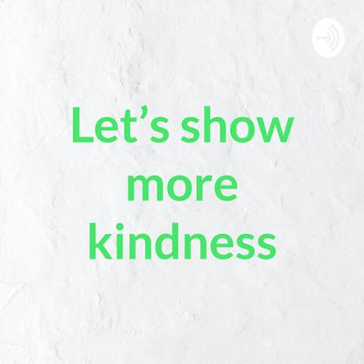 Let's show more kindness