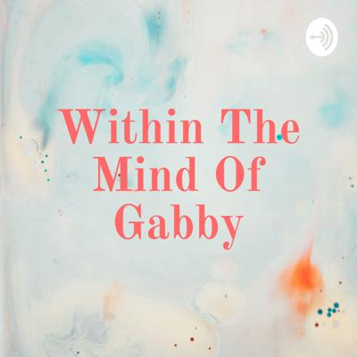 Within The Mind Of Gabby