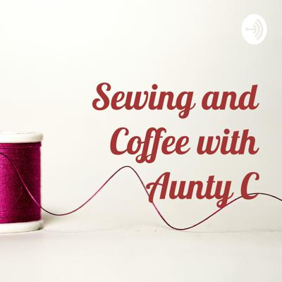 Sewing and Coffee with Aunty C