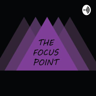 The Focus Point Podcast