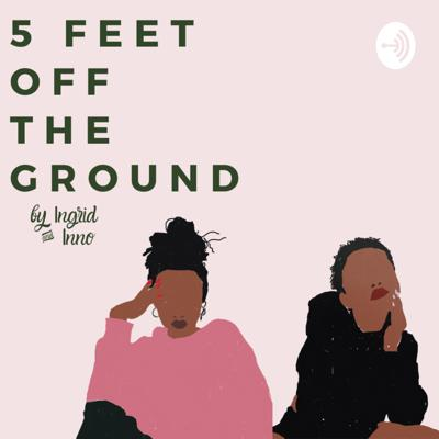 5 feet off the ground with Ingrid and Innocensia