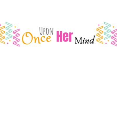 Once Upon Her Mind
