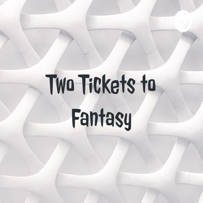 Two Tickets to Fantasy