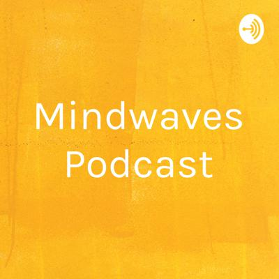 Mindwaves Podcast