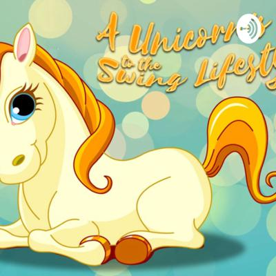 A Unicorns guide to the swing lifestyle