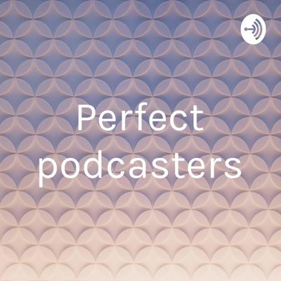 Perfect podcasters