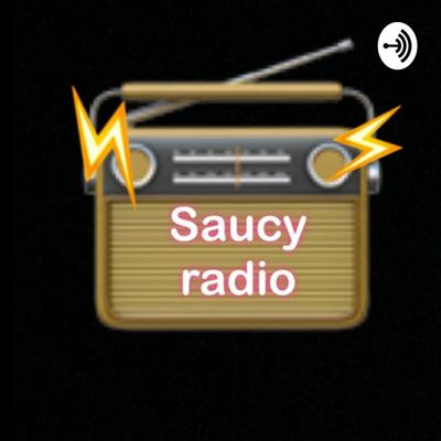 Welcome to saucyradio the saucyiest radio on earth featuring my cousin sometimes about are life and other