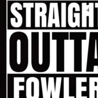 Straight outta Fowler podcast