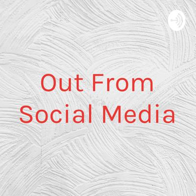 Out From Social Media