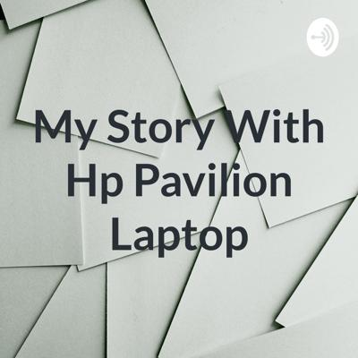 My Story With Hp Pavilion Laptop