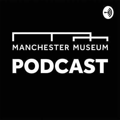 Manchester Museum Podcast