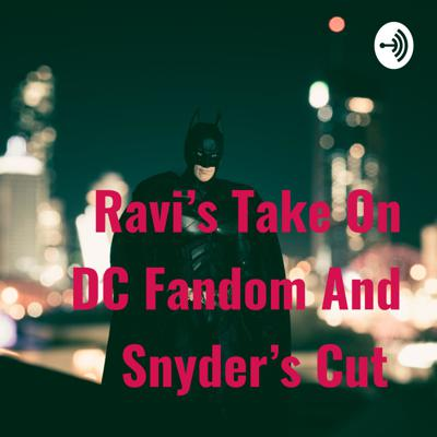 Ravi's Take On DC Fandom And Snyder's Cut