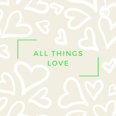 All Things Love