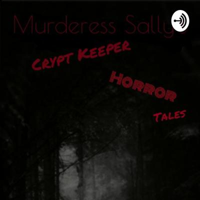 Murderess Sally's Crypt Keeper Horror Tales