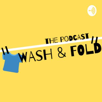 Wash & Fold: The Podcast