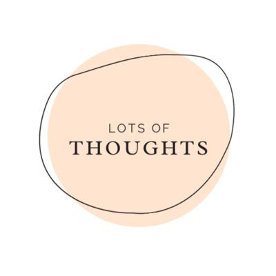 Lots of Thoughts