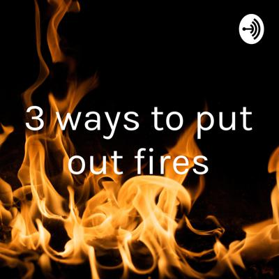 3 ways to put out fires