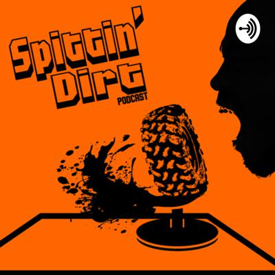 Spittin' Dirt Podcast