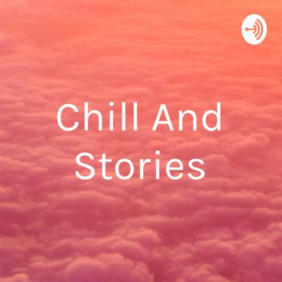 Chill And Stories