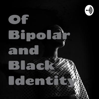 Of Bipolar and Black Identity