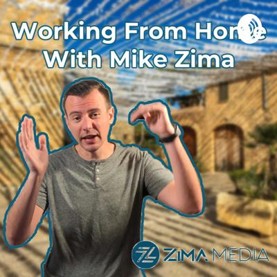 Working From Home With Mike Zima