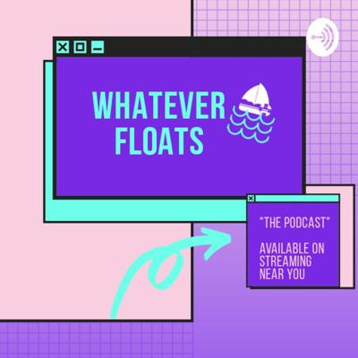 Whatever Floats