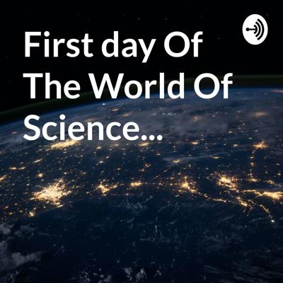 First day Of The World Of Science...