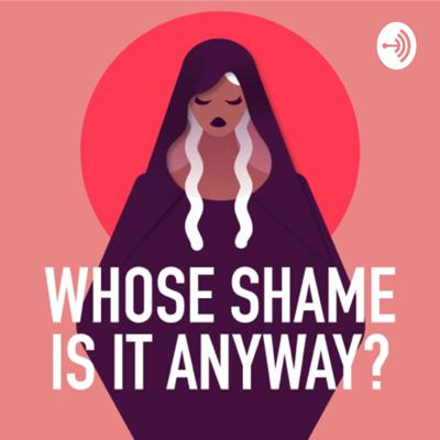 Whose Shame Is It Anyway