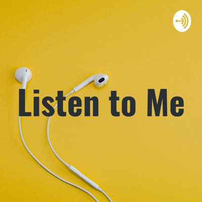 Listen to Me: A Podcast by Me