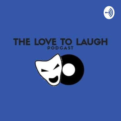 The Love To Laugh Podcast