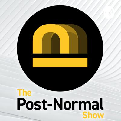 The Post-Normal Show